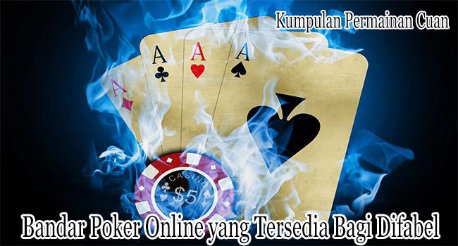 Bandar Poker Online yang Tersedia Bagi Penyandang Disabilitas