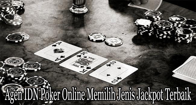 Agen IDN Poker Online Memilih Jenis Jackpot Terbaik